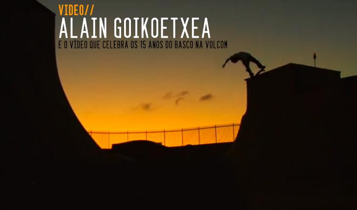 707Alain Goikoetxea | VOLCOM 15 anos || 5:26