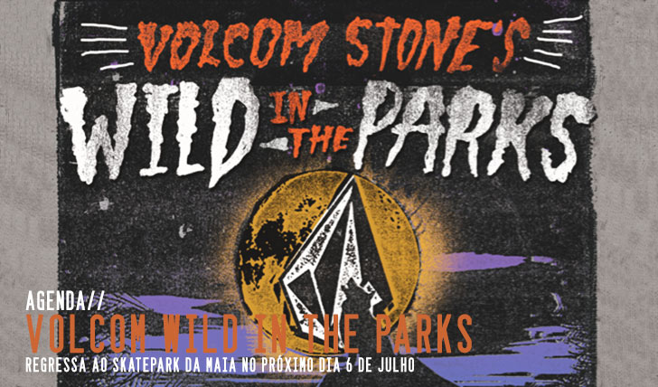 1931VOLCOM Wild in the Parks | 6 de Julho na Maia