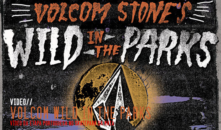 2220VOLCOM Wild in the Parks – Maia || 2:50