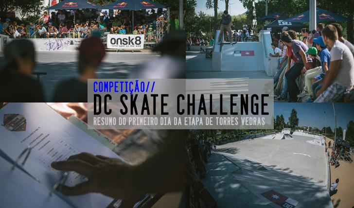 2836DC Skate Challenge | Resumo do 1º dia em Torres Vedras