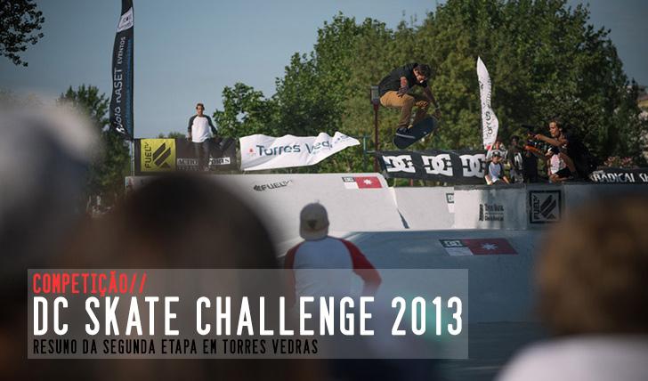 2851DC Skate Challenge 2013 |  Resumo da etapa em Torres Vedras NOTÍCIA + SLIDESHOW