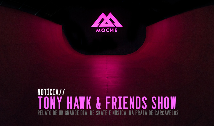 3241MOCHE Tony Hawk & Friends Show | Notícia + Slideshow