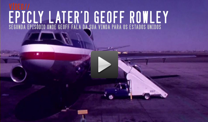 3787Epicly Later'd Geoff Rowley – Pt. 2 || 9:25