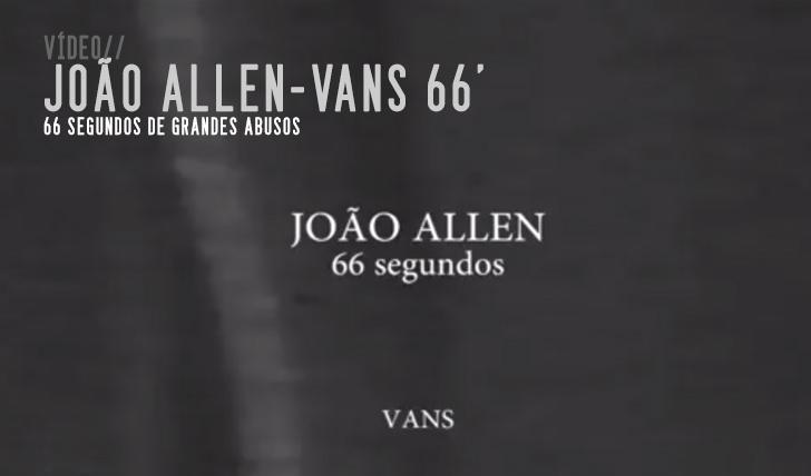 3672João Allen – VANS 66 Segundos || 1:06
