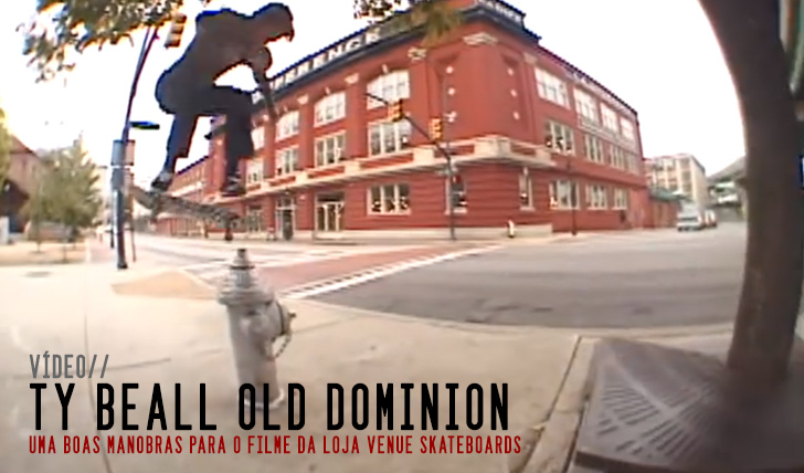 "3688Ty Beall : Venue Skateboards' ""Old Dominion"" 