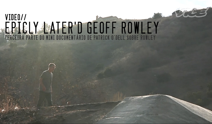 3867Epicly Later'd Geoff Rowley – Pt 3 || 10:20