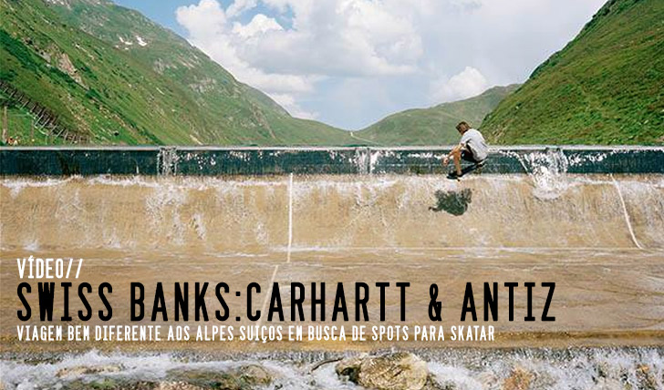 3922Swiss Banks – Carhartt WIP X Antiz explore the Alps || 22:53