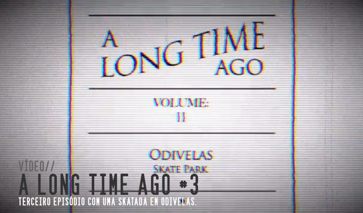 4328A Long Time Ago #3 Odivelas Skatepark || 2:58