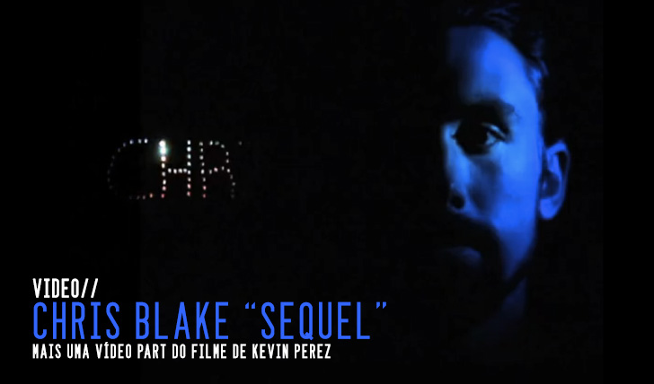 "4306Chris Blake ""Sequel"" Video Part 