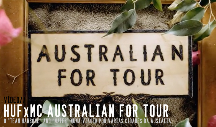 5069HUF x MC: Australian For Tour || 6:22