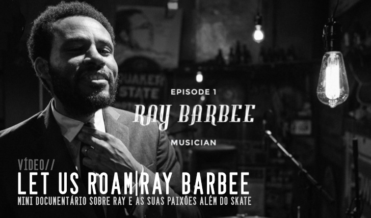 5104LET US ROAM|Ray Barbee on skateboarding, photography and music || 4:40