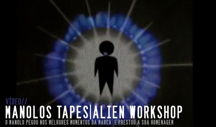 5917Manolos Tapes: Alien Workshop || 7:17