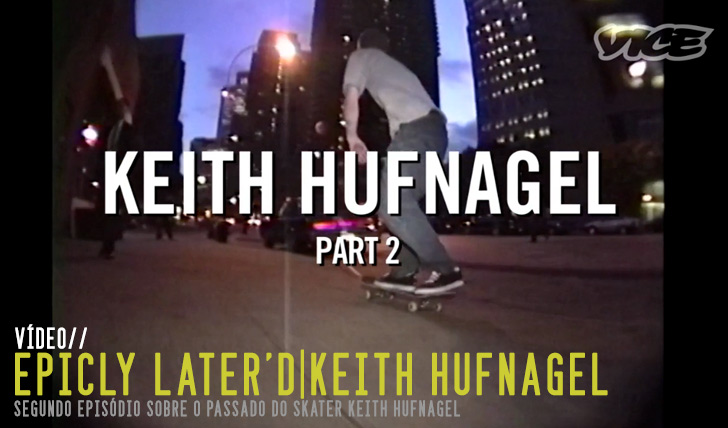 6103Epicly Later'd Keith Hufnagel pt. 2||10:27
