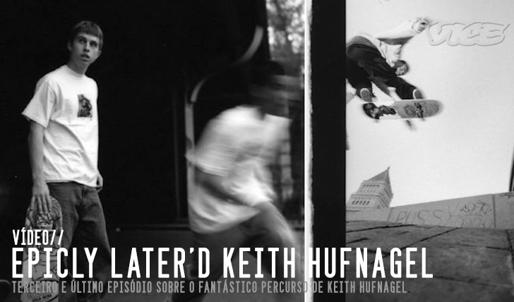 6342Epicly Later'd Keith Hufnagel pt.3