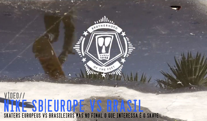 6183Nike SB Team Trip|Europe vs. Brasil||6:02