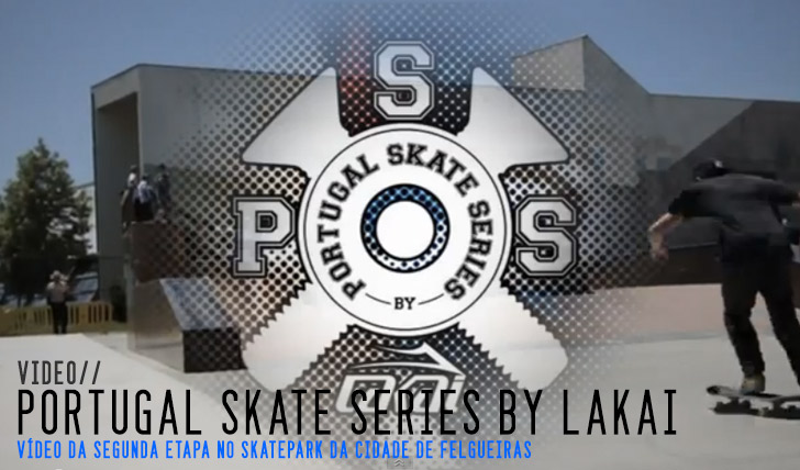 6904Portugal Skate Series by LAKAI – 2ªetapa Felgueiras|Vídeo ||3:26