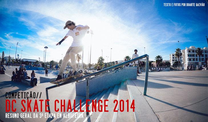 7628DC Skate Challenge 2014 by FUEL TV|Resumo da 3ªetapa em Albufeira