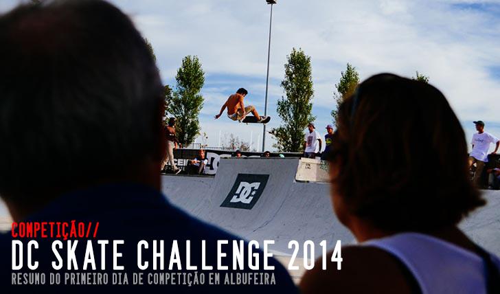 7603DC Skate Challenge 2014 by FUEL TV|Resumo do primeiro dia de competição em Albufeira