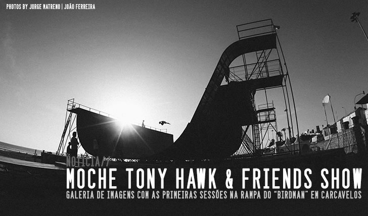 7667MOCHE Tony Hawk & Friends Show|Warm Up Sessions em Carcavelos
