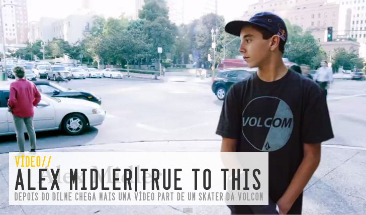 7713VOLCOM|Alex Midler|True to This