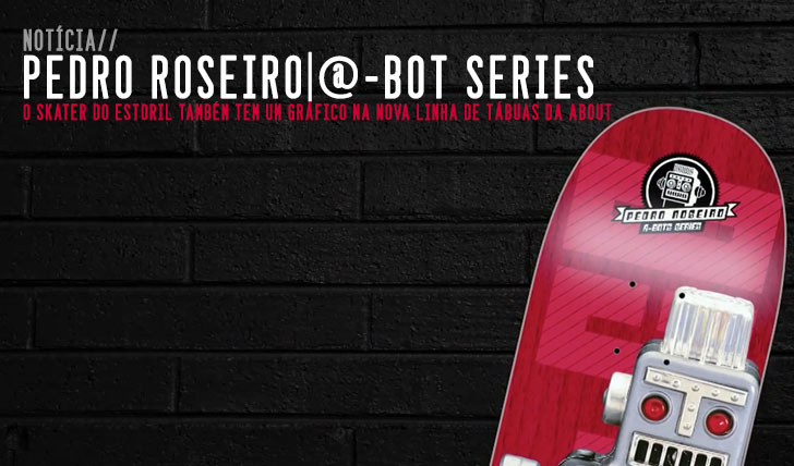 8280About Skateboards @-Bots Series – Pedro Roseiro||1:22