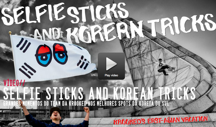 "8613Krooked ""Selfie Sticks and Korean Tricks""
