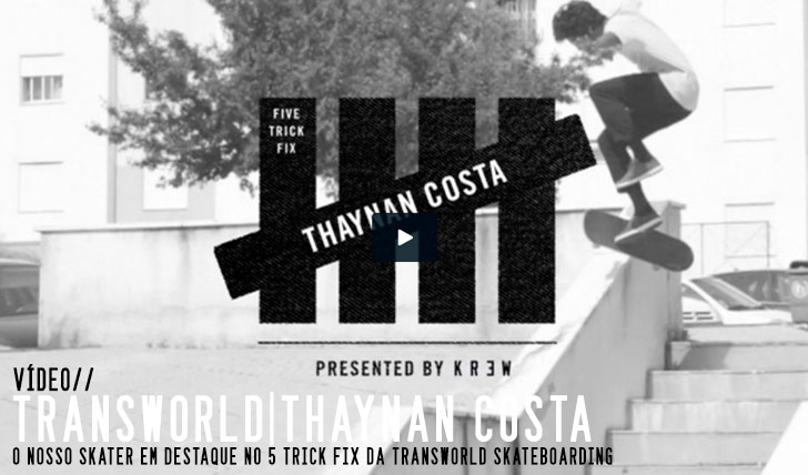8884TRANSWORLD 5 Trick Fix : Thaynan Costa||0:52