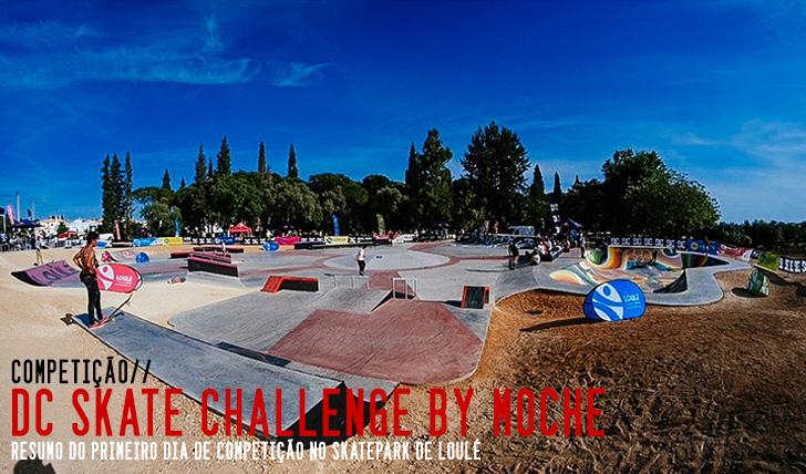 9325DC Skate Challenge by MOCHE|Resumo do 1º dia de competição em Loulé