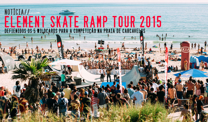 9717ELEMENT Skate Ramp Tour 2015|Revelados os wildcards para Carcavelos