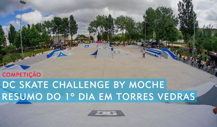 9881DC Skate Challenge by MOCHE|Resumo do 1º dia de competição em Torres Vedras
