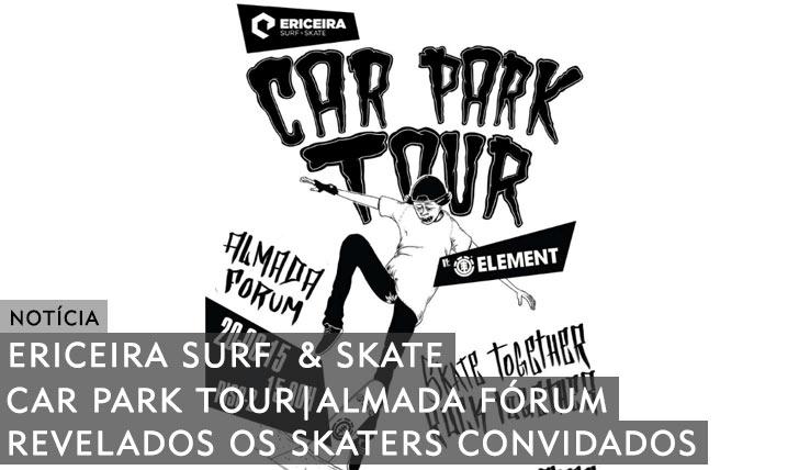 9911ERICEIRA SURF & SKATE Anuncia convidados para Car Park Tour