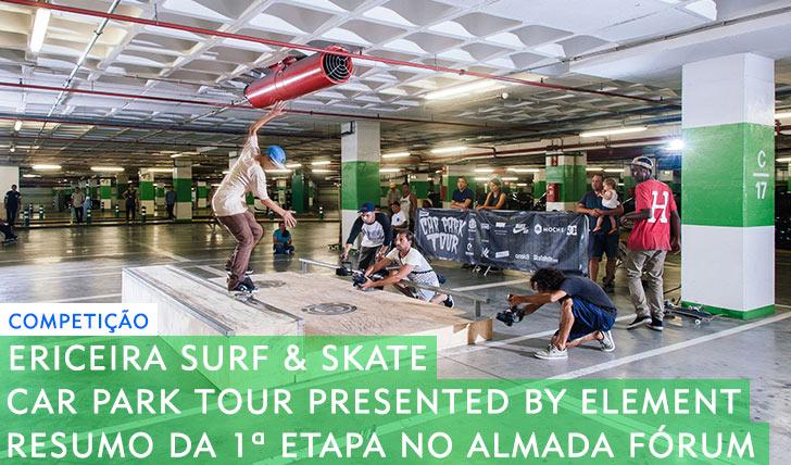 10009ERICEIRA SURF & SKATE Car Park Tour|Resumo da 1ª etapa no Almada Fórum