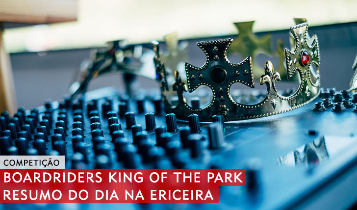 10423BOARDRIDERS King of the Park|Resumo do dia