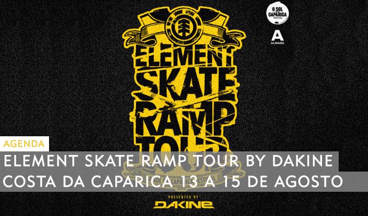 10411ELEMENT Skate Ramp Tour by DAKINE|3ª etapa no Festival O Sol da Caparica 13, 14 e 15 de Agosto