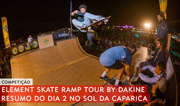 10585ELEMENT Skate Ramp Tour by DAKINE|Resumo do 2º dia no Sol da Caparica