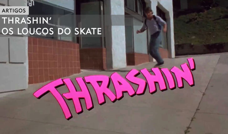 11063THRASHIN'|Os Loucos do Skate