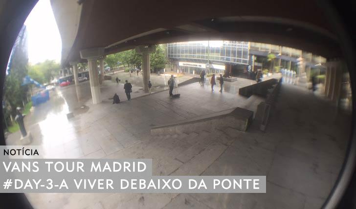 10920VANS TOUR MADRID|#DAY3_A viver debaixo da ponte