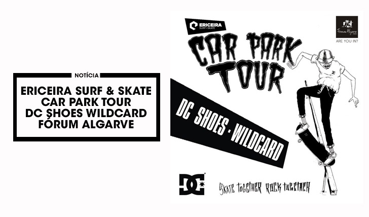 11202ERICEIRA SURF & SKATE CAR PARK TOUR|DC SHOES WILDCARD ETAPA FÓRUM ALGARVE
