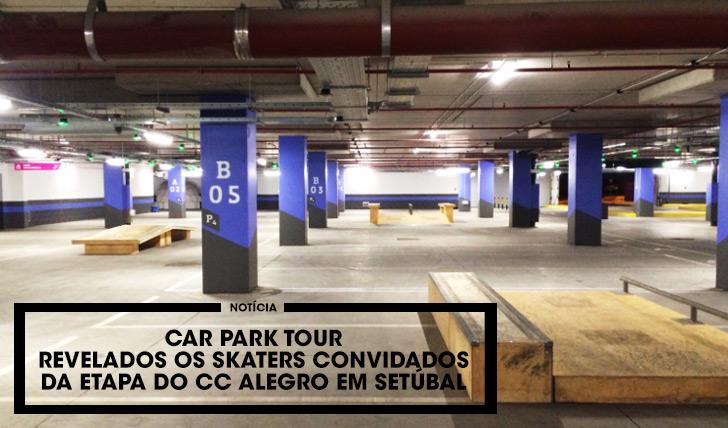 11335Car Park Tour|Revelados os skaters convidados etapa CC Alegro Setúbal