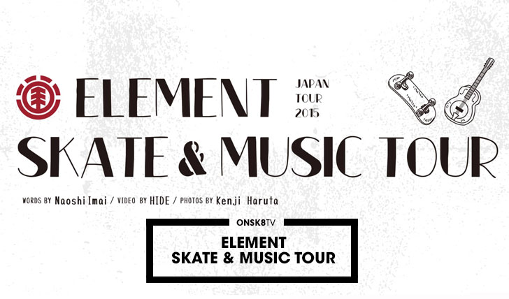 11762ELEMENT MUSIC/SKATE JAPAN TOUR||7:35