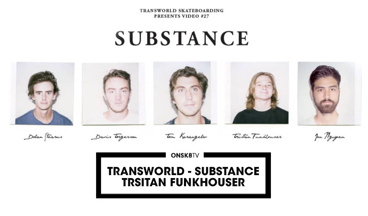 11890Trsitan Funkhouser|TRANSWORLD – Substance||5:43