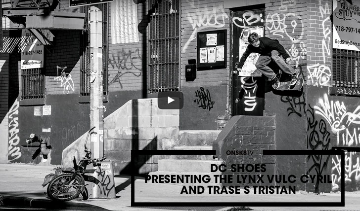 12166DC SHOES: PRESENTING THE LYNX VULC CYRIL AND TRASE S TRISTAN||2:12