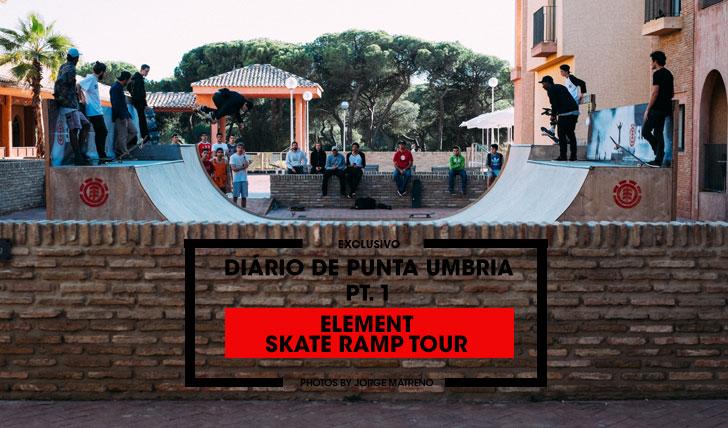12251ELEMENT SKATE RAMP TOUR|Diário de Punta Umbria Pt.1