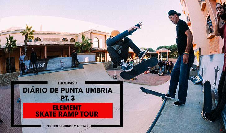 12299ELEMENT SKATE RAMP TOUR|Diário de Punta Umbria Pt.3