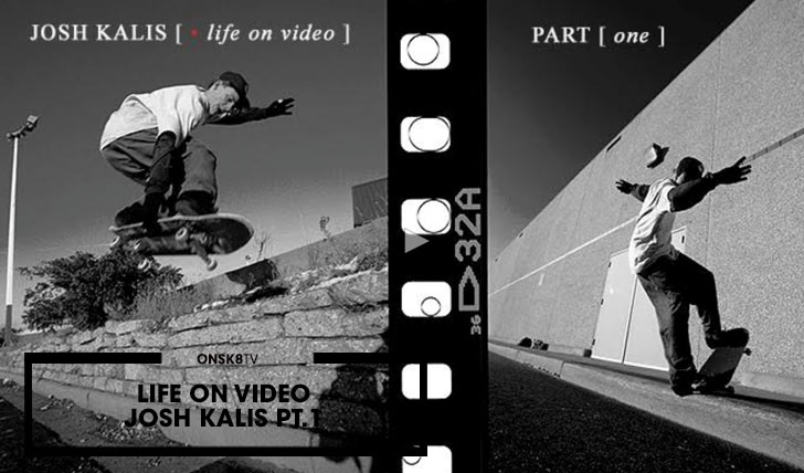 12477JOSH KALIS LIFE ON VIDEO – PART 1||10:44