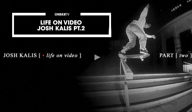 12481JOSH KALIS LIFE ON VIDEO – PART 2||12:09