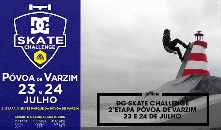 13044DC Skate Challenge by MOCHE 2ª etapa 23 e 24 de Julho Póvoa de Varzim