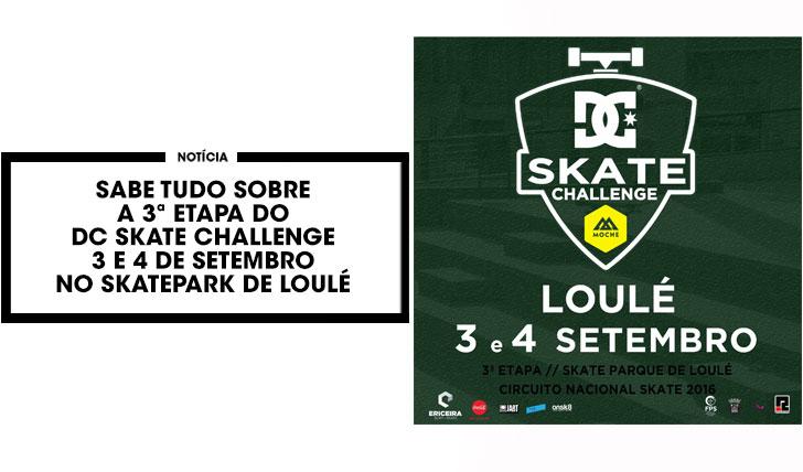 13441DC Skate Challenge by MOCHE|3ª etapa 3 e 4 de Setembro em Loulé