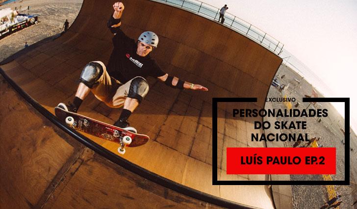 13988Personalidades do skate nacional Episódio 1 pt.2|Luís Paulo||9:07