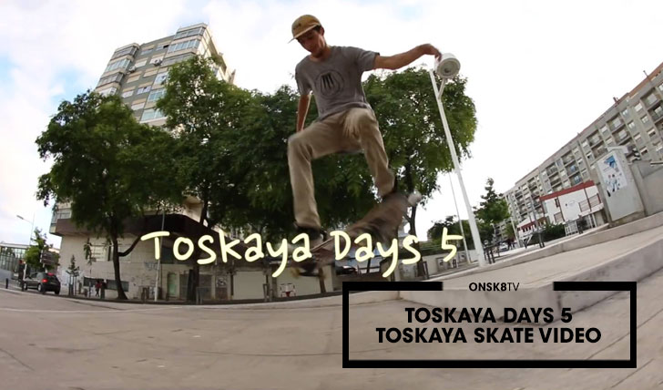 13998Toskaya Days 5|Toskaya Skate Video||4:36